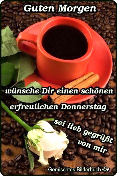 Guten Morgen, wünsche Dir einen schönen, erfreulichen Donnerstag. Sei lieb gegrüßt von mir.