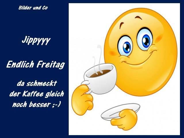 Jippyyy. Endlich Freitag, da schmeckt der Kaffee gleich noch besser ;-)