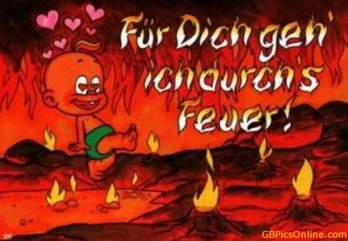 Für Dich geh' ich durch's Feuer!
