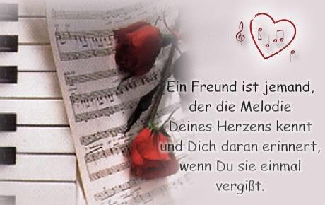Ein Freund ist jemand, der die Melodie deines Herzens kennt und Dich daran erinnert, wenn Du sie einmal vergisst.