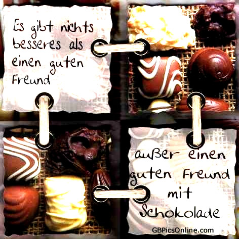 Es gibt nichts besseres als einen guten Freund, außer einen guten Freund mit Schokolade.