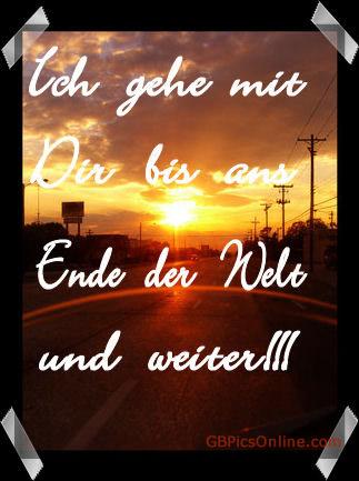 Ich gehe mit Dir bis ans Ende der Welt und weiter!!!