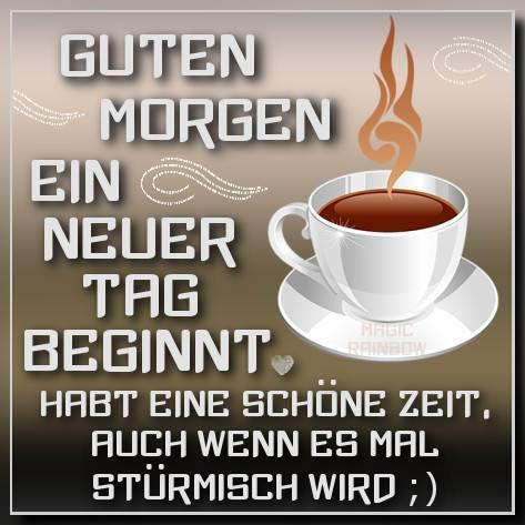 Guten Morgen. Ein neuer Tag beginnt. Habt eine schöne Zeit, auch wenn es mal stürmisch wird ;)