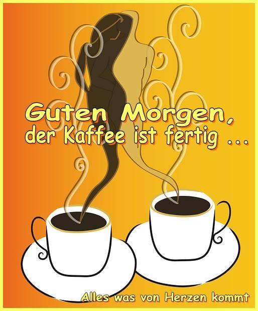Guten Morgen, der Kaffee ist fertig...