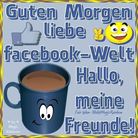 Guten Morgen liebe Facebook-Welt. Hallo, meine Freunde!
