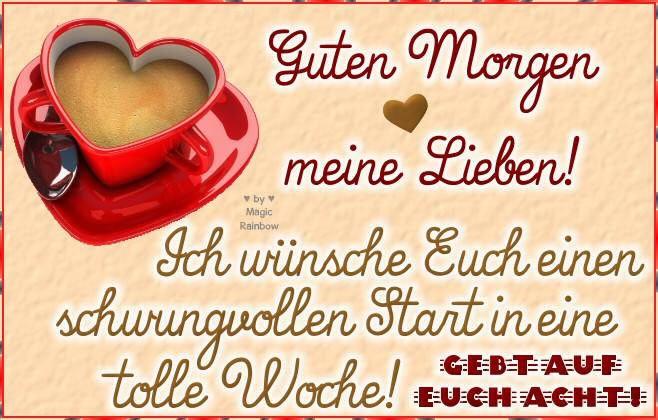 Guten Morgen meine Lieben! Ich wünsche Euch einen schwungvollen Start in eine tolle Woche! Gebt auf euch Acht!