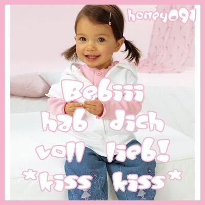Bebiii, hab dich voll lieb! *kiss kiss*