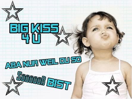 Big Kiss 4U, Aba nur weil du so...