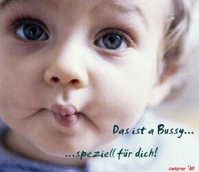 Das ist a Bussy.. speziell für dich!