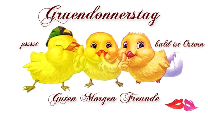 Gründonnerstag - pssst, bald ist Ostern. Guten Morgen, Freunde.