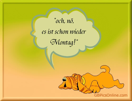 och, no, es ist schon wieder Montag!