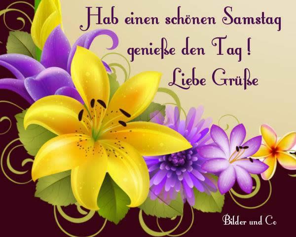 Hab Einen Schönen Samstag Genieße Den Tag Liebe Grüße