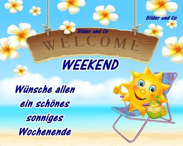 Welcome Weekend. Wünsche...