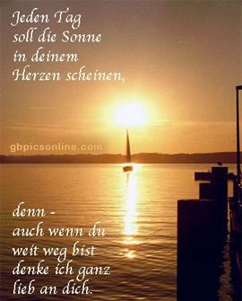Jeden Tag soll die Sonne in deinem Herzen scheinen, denn - auch wenn du weit weg bist, denke ich ganz lieb an dich.