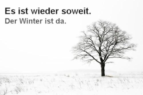 Es ist wieder soweit. Der Winter ist da.