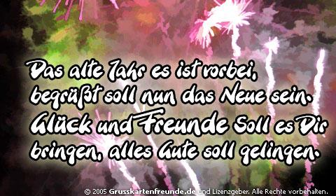 Das alte Jahr, es ist vorbei, begrüßt soll nun das neue sein. Glück und Freunde soll es Dir bringen, alles gute soll...