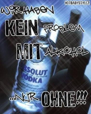 Wir haben kein Problem mit Alkohol...