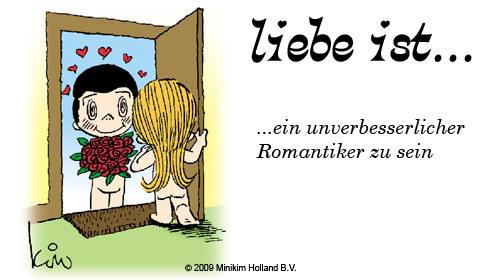 Liebe ist.. ein unverbesserlicher Romantiker zu sein