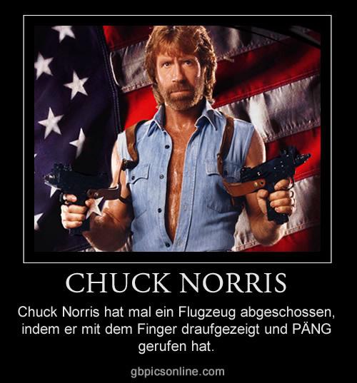 Chuck Norris hat mal ein Flugzeug abgeschossen, indem er mit dem Finger draufgezeigt und PÄNG gerufen hat.
