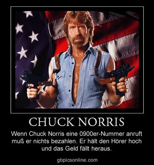 Wenn Chuck Norris eine 0900er-Nummer anruft muß er nichts bezahlen. Er hält den Hörer hoch und das Geld fällt heraus.