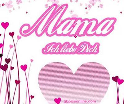 Mama, Ich liebe Dich.