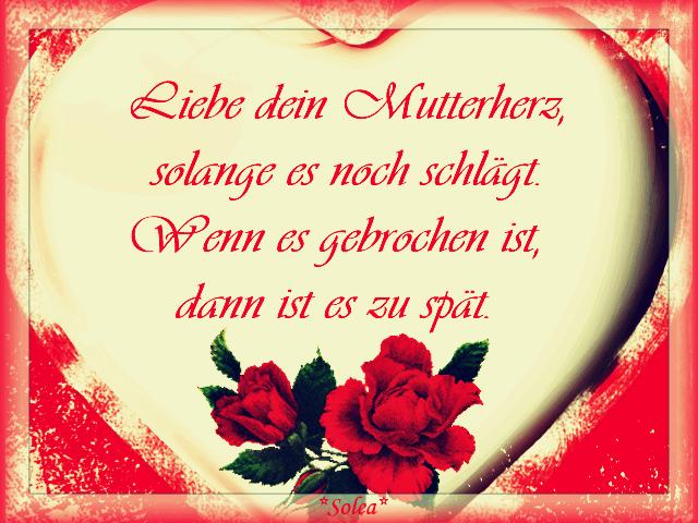 Liebe dein Mutterherz, solange es noch...