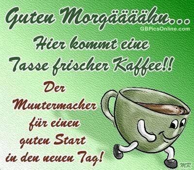 Guten Morgääääähn... Hier kommt eine tasse frischer Kaffee!!