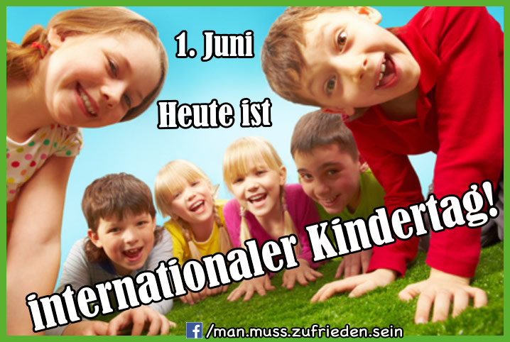 1. Juni Heute ist internationaler Kindertag!