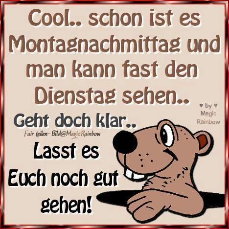 Cool.. schon ist es Montagnachmittag und man kann fast den Dienstag sehen.. Geht doch klar.. Lasst es Euch noch gut gehen!