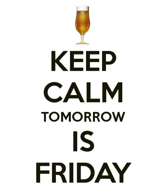 Keep Calm. Tomorrow is Friday.