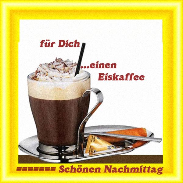 Für Dich ...einen Eiskaffee. Schönen...
