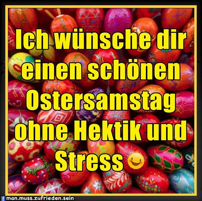 Ich wünsche dir einen schönen Ostersamstag ohne Hektik und Stress