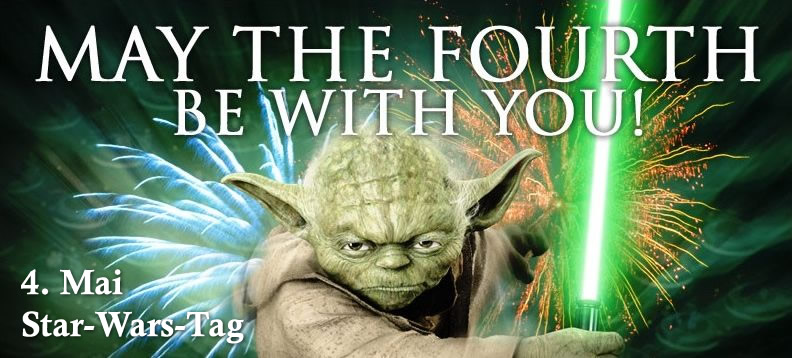 May the fourth be with you! 4. Mai...