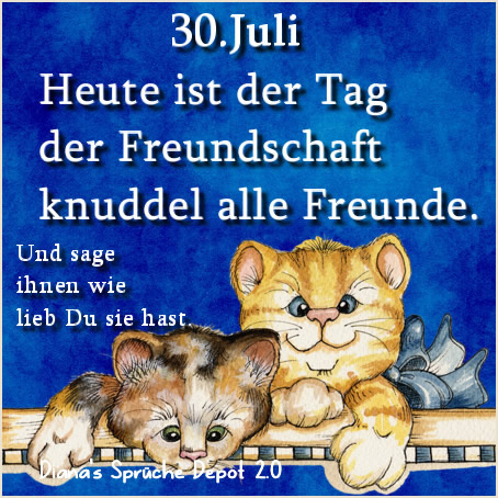 30. Juli Heute ist der Tag der Freundschaft Knuddel alle Freunde Und sage ihnen wie lieb Du sie hast